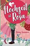 Hochzeit ist Rosa: Romantische Komödie, Liebesroman (Hochzeit-Reihe, Band 3)