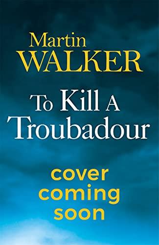 To Kill a Troubadour: Bruno's latest and best Dordogne adventure (The Dordogne Mysteries Book 15) (English Edition)