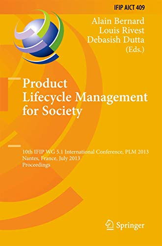 Product Lifecycle Management for Society: 10th IFIP WG 5.1 International Conference, PLM 2013, Nantes, France, July 8-10, 2013, Proceedings (IFIP ... and Communication Technology (409), Band 409)