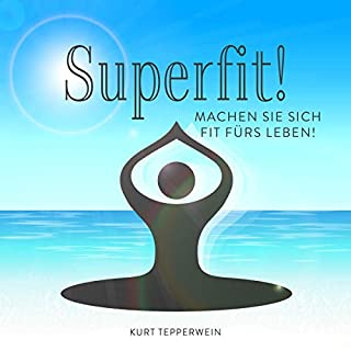 Superfit! Machen Sie sich fit fürs Leben!                   Autor:                                                                                                                                 Kurt Tepperwein                               Sprecher:                                                                                                                                 Kurt Tepperwein                      Spieldauer: 1 Std. und 40 Min.     3 Bewertungen     Gesamt 4,7