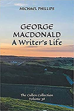 George MacDonald: A Writer's Life (The Cullen Collection Book 38)