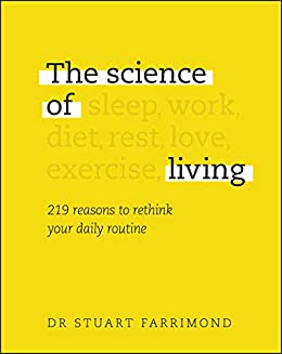 The Science of Living: 219 reasons to rethink your daily routine by [Stuart Farrimond]