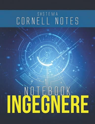 Ignegnere Notebook: Taccuino appunti che utilizza il Sistema Cornell Notes - Quaderno per Ignegneri con ulteriori pagine a quadretti per le note, Planner annuale ed Agenda Settimanale