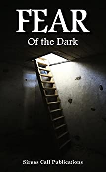 FEAR: Of the Dark by [Alex Woolf, Juan J. Gutiérrez, Lars Kramhøft, Rose Blackthorn, Jovan Jones, Lisamarie Lamb, Jon Olson, Zachary O'Shea, Jon Steinhagen, Gloria Bobrowicz]