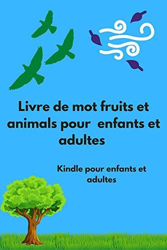 Livre de mot fruits et animals pour enfants et adultes: kindle pour enfants et adultes