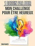 1 Dessin Par Jour - Mon Challenge pour être Heureux: Cahier de Dessin à Remplir - Apprendre à Dessiner pour Développer sa Créativité - 366 PAGES GRAND FORMAT