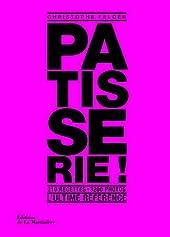 Pâtisserie, l'ultime référence. 210 recettes, 3200 photos de Christophe Felder