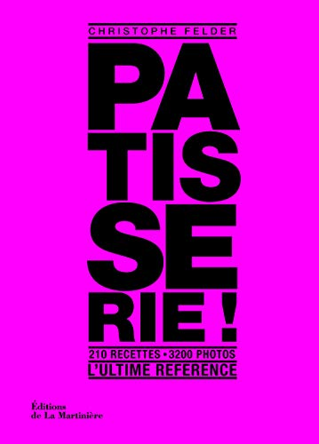 Pâtisserie, l'ultime référence. 210 recettes, 3200 photos [Lingua francese]