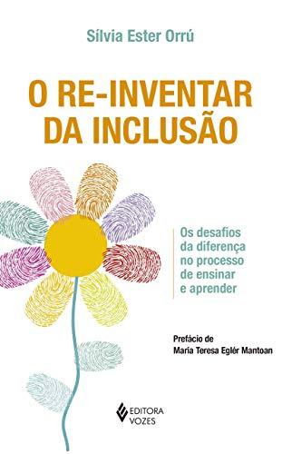 Re-inventar da inclusão: Os desafios da diferença no processo de ensinar e aprender