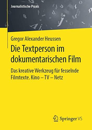 Die Textperson im dokumentarischen Film: Das kreative Werkzeug für fesselnde Filmtexte. Kino - TV - Netz (Journalistische Praxis)