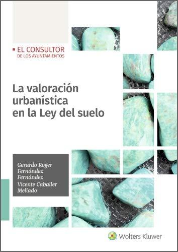 La valoración urbanística en la Ley del suelo eBook: Fernández Fernández, Gerardo Roger, Caballer Mellado, Vicente, Wolters Kluwer España: Amazon.es: Tienda Kindle