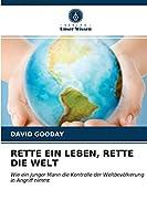 RETTE EIN LEBEN, RETTE DIE WELT: Wie ein junger Mann die Kontrolle der Weltbevoelkerung in Angriff nimmt