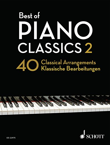 Best of Piano Classics 2: 40 Arrangements of Famous Classical Masterpieces (Best of Classics) (English Edition)
