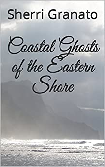 Coastal Ghosts of the Eastern Shore by [Sherri Granato]