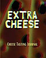 EXTRA CHEESE Chess Tasting Journal: Cheese Tasting Journal: Turophile Tasting and Review Notebook Wine Tours Cheese Daily Review Rinds Rennet Affineurs Solidified Curds