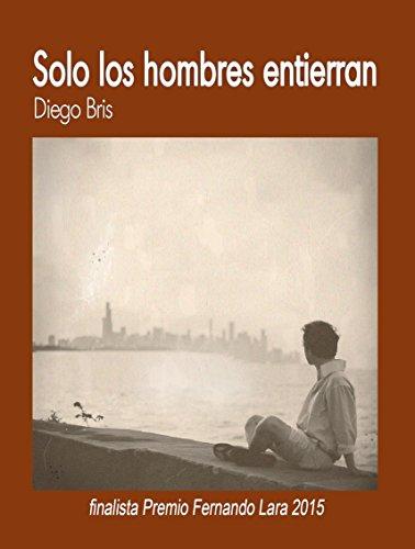 SOLO LOS HOMBRES ENTIERRAN: Mucho más que una novela sobre el Canal de Panamá