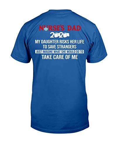 Funny Nurse's Dad Mom Unisex T-Shirt CoronaVirus 2020 My Daughter Risks Her Life to Save Strangers Just Imagine What She Would Do to Take Care of Me with Design in Back