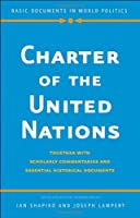 Charter of the United Nations: Together with Scholarly Commentaries and Essential Historical Documents (Basic Documents in World Politics)