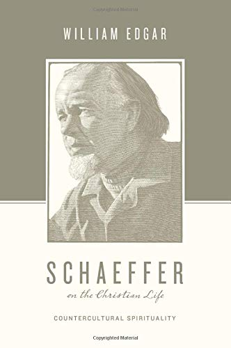 Schaeffer on the Christian Life: Countercultural Spirituality