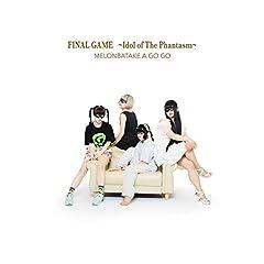 FINAL GAME ~Idol of The Phantasm~