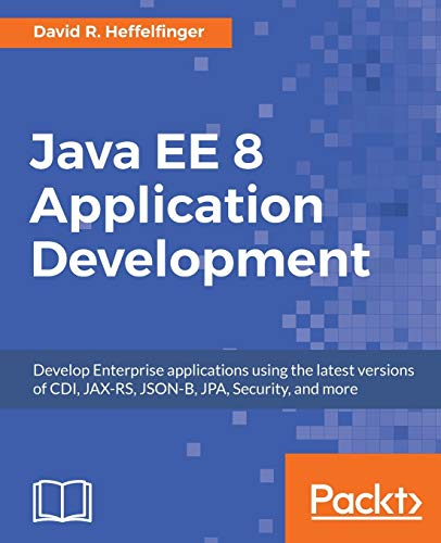 Compare Textbook Prices for Java EE 8 Application Development: Develop Enterprise applications using the latest versions of CDI, JAX-RS, JSON-B, JPA, Security, and more  ISBN 9781788293679 by Heffelfinger, David R.