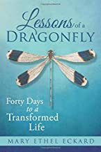 Lessons of a Dragonfly: Forty Days to a Transformed Life (The Dragonfly Book Series)