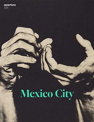 Mexico City: Aperture 236 (Aperture Magazine)