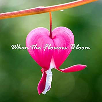 When the Flowers Bloom