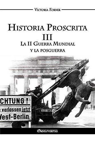 Historia Proscrita III: La II Guerra Mundial y la posguerra