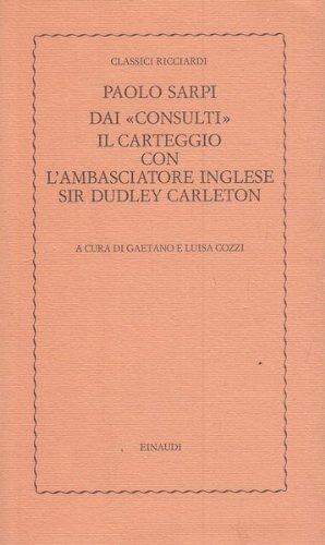 Paolo Sarpi Dai consulti il carteggio con l'ambasciatore inglese Sir Dudley Carleton