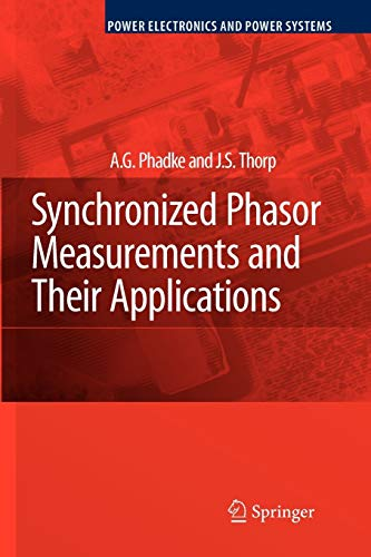 Synchronized Phasor Measurements and Their Applications (Power Electronics and Power Systems)