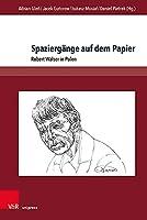 Spaziergange Auf Dem Papier: Robert Walser in Polen (Gesellschaftskritische Literatur - Texte, Autoren Und Debatten)