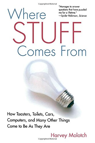 Where Stuff Comes From: How Toasters, Toilets, Cars, Computers and Many Other Things Come To Be As They Are: How Toasters, Toilets, Cars, Computers, and Many Others Things Come to Be as They Are