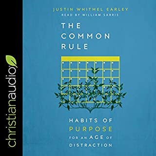 The Common Rule     Habits of Purpose for an Age of Distraction              By:                                                                                                                                 Justin Whitmel Earley                               Narrated by:                                                                                                                                 William Sarris                      Length: 5 hrs and 45 mins     6 ratings     Overall 5.0