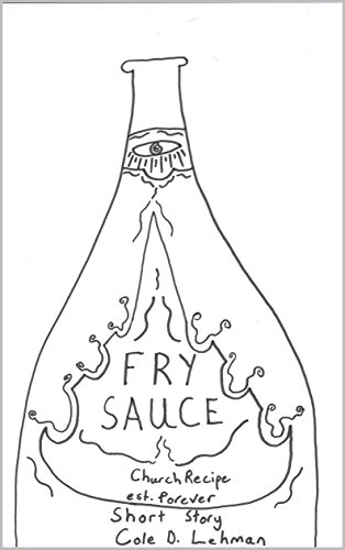Fry Sauce: Utah Loves it. Everyone wants to know the Church's secret recipe. (English Edition)