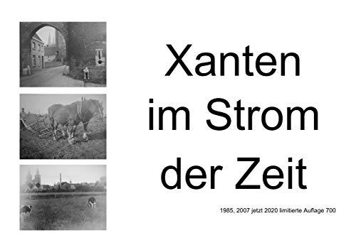 Xanten im Strom der Zeit: Fotos von Xanten sind 1985 und 1935 entstanden. Siegfried Straße, Rhein Straße, Auf der Altenburg, Niederstraße, Karthaus und andere Xantener Orte im Wandel der Zeit.