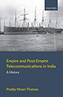 Empire and Post-Empire Telecommunications in India: A History