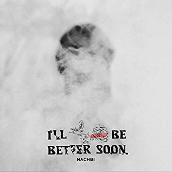 I'll Be Better Soon
