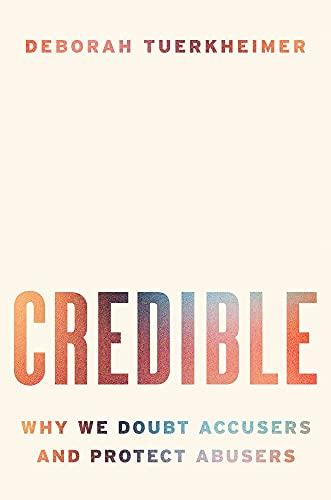 Credible: Why We Doubt Accusers and Protect Abusers
