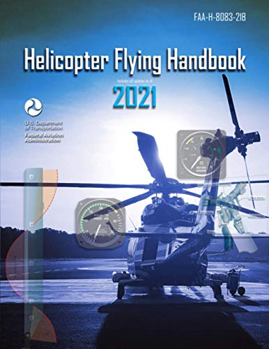 Helicopter Flying Handbook (FAA-H-8083-21B): Federal Aviation Administration