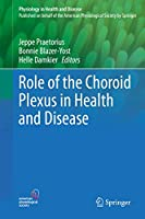Role of the Choroid Plexus in Health and Disease (Physiology in Health and Disease)