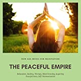 The Peaceful Empire (New Age Music For Meditation, Relaxation, Healing, Therapy, Mind Focusing, Acquiring Peaceful Aura, Self-Harmonisation)