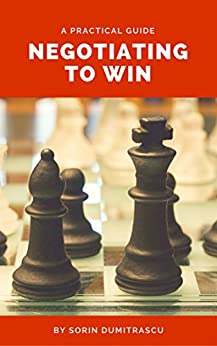 Negotiating to Win: A Practical Guide by [Sorin Dumitrascu]