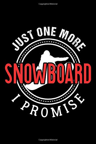 JUST ONE MORE SNOWBOARD I PROMISE: Lined Journal, Diary, Notebook, 6x9 inches with 120 Pages