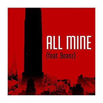 All Mine (feat. Beanz)