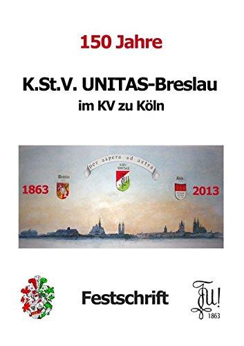 150 Jahre K.St.V. Unitas im KV zu Köln: Festschrift