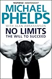 Phelps, M: No Limits: The Will to Succeed