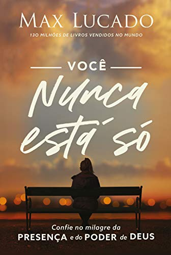 Você Nunca Está Só: Confie no milagre da presença e do poder de Deus