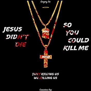 Jesus Didn't Die So You Could Kill Me