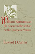William Bartram And the American Revolution on the Southern Frontier (Non Series)